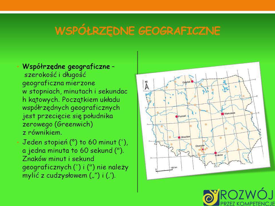 WSPÓŁRZĘDNE GEOGRAFICZNE Współrzędne geograficzne – szerokość i długość geograficzna mierzone w stopniach, minutach i sekundac h kątowych.