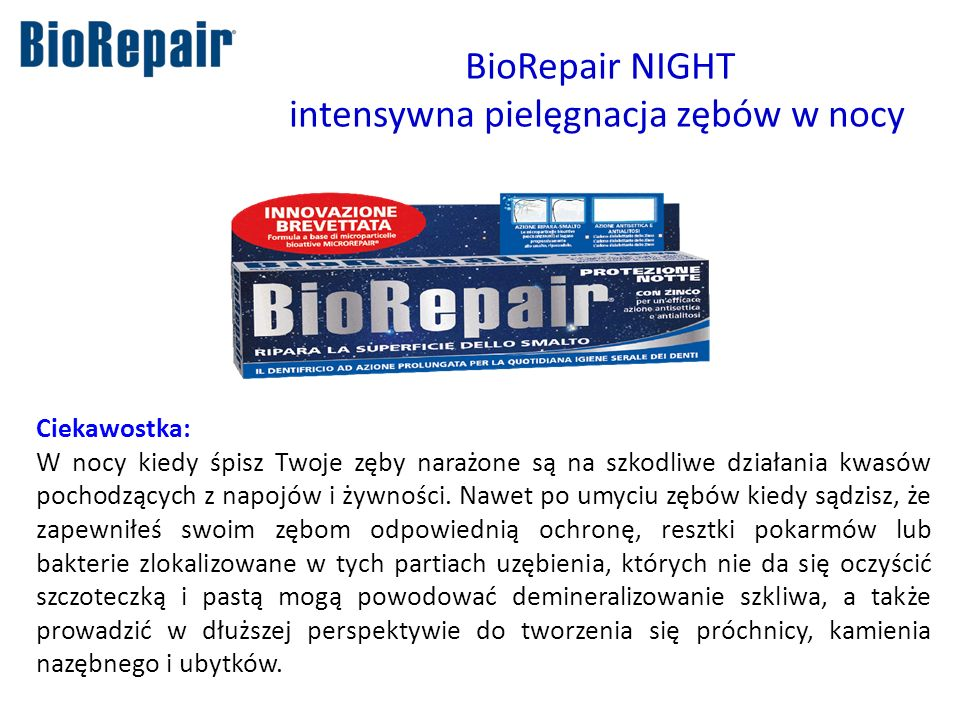 BioRepair NIGHT intensywna pielęgnacja zębów w nocy Ciekawostka: W nocy kiedy śpisz Twoje zęby narażone są na szkodliwe działania kwasów pochodzących