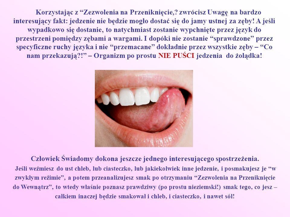 Korzystając z Zezwolenia na Przeniknięcie,? zwrócisz Uwagę na bardzo interesujący fakt: jedzenie nie będzie mogło dostać się do jamy ustnej za zęby! A