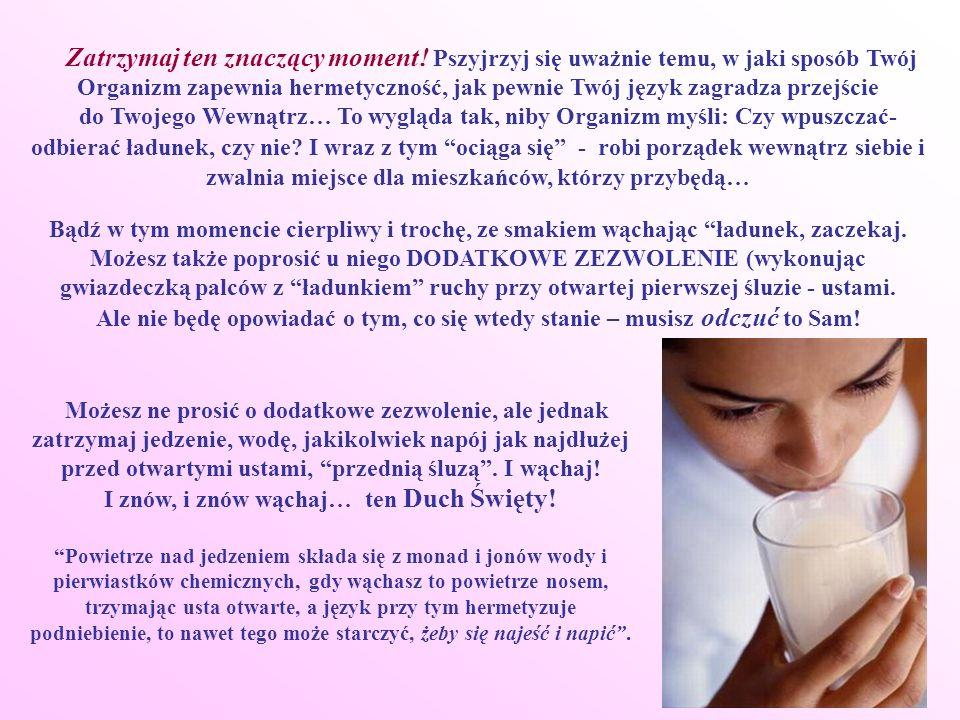 Zatrzymaj ten znaczący moment! Pszyjrzyj się uważnie temu, w jaki sposób Twój Organizm zapewnia hermetyczność, jak pewnie Twój język zagradza przejści