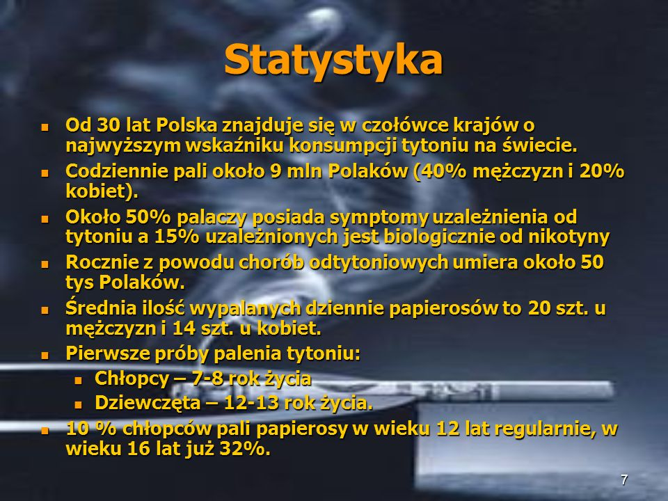 7 Statystyka Od 30 lat Polska znajduje się w czołówce krajów o najwyższym wskaźniku konsumpcji tytoniu na świecie. Od 30 lat Polska znajduje się w czo