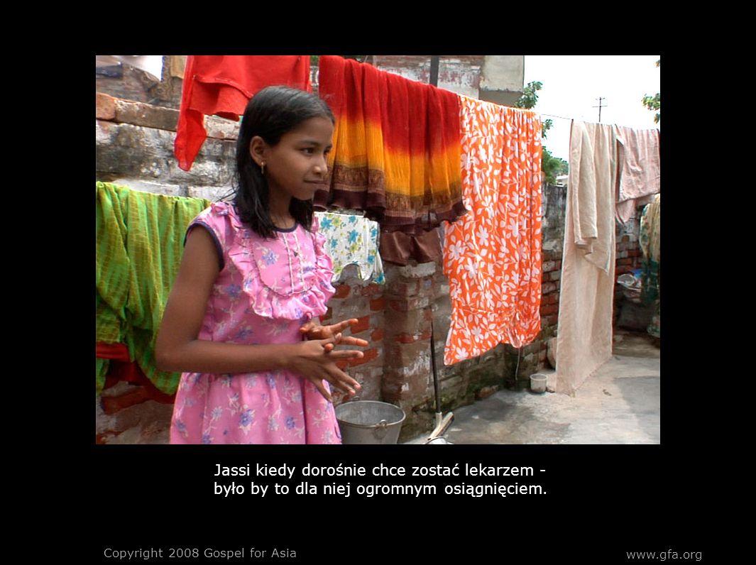 Copyright 2008 Gospel for Asia www.gfa.org Jassi kiedy dorośnie chce zostać lekarzem - było by to dla niej ogromnym osiągnięciem.