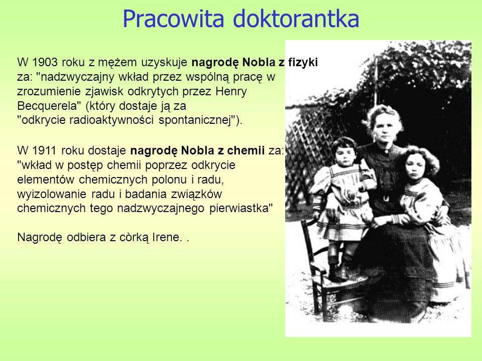 Pracowita doktorantka W 1903 roku z mężem uzyskuje nagrodę Nobla z fizyki za: