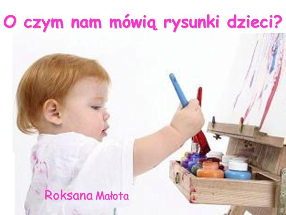 Roksana Małota O czym nam mówią rysunki dzieci?