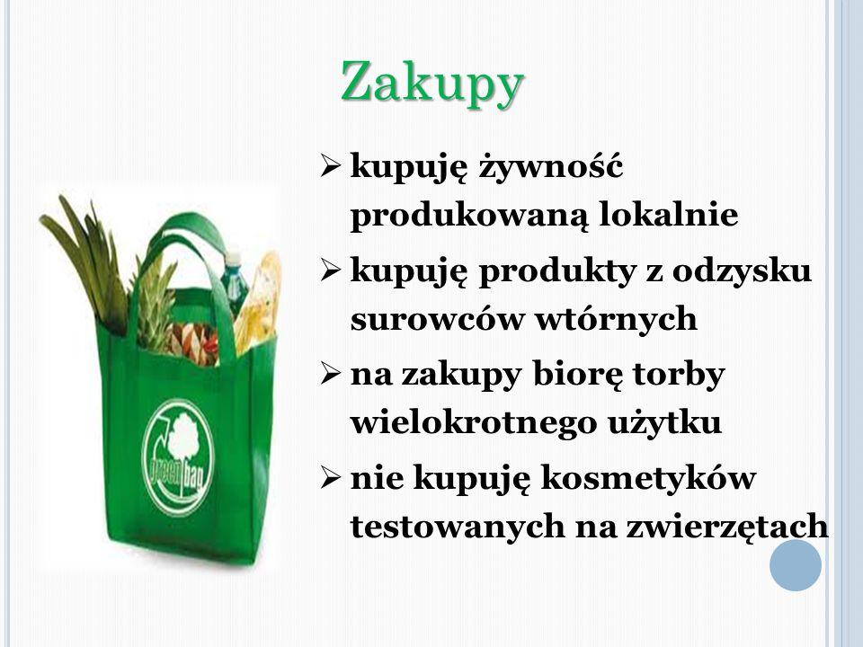 kupuję żywność produkowaną lokalnie kupuję produkty z odzysku surowców wtórnych na zakupy biorę torby wielokrotnego użytku nie kupuję kosmetyków testo