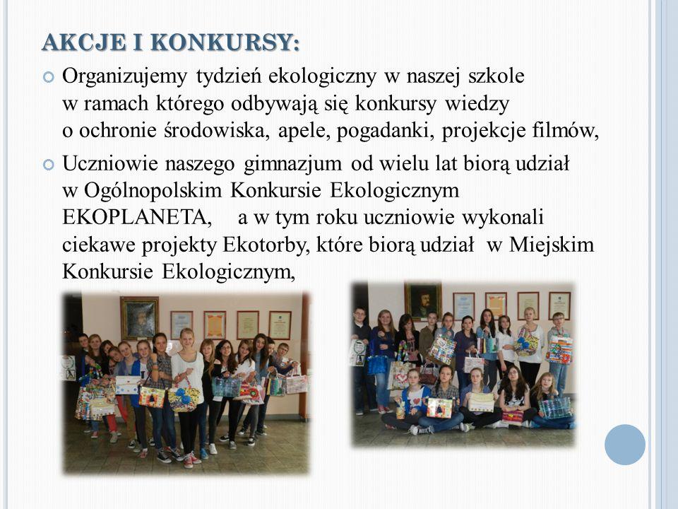 AKCJE I KONKURSY: Organizujemy tydzień ekologiczny w naszej szkole w ramach którego odbywają się konkursy wiedzy o ochronie środowiska, apele, pogadan