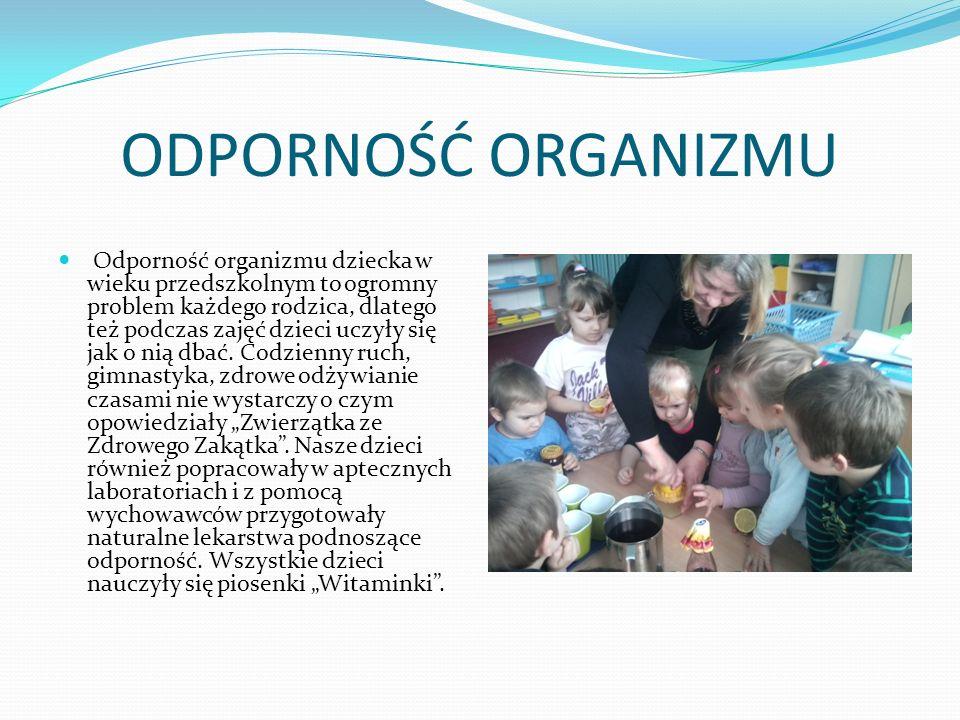 ODPORNOŚĆ ORGANIZMU Odporność organizmu dziecka w wieku przedszkolnym to ogromny problem każdego rodzica, dlatego też podczas zajęć dzieci uczyły się