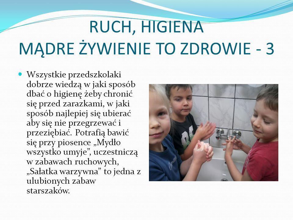 RUCH, HIGIENA MĄDRE ŻYWIENIE TO ZDROWIE - 3 Wszystkie przedszkolaki dobrze wiedzą w jaki sposób dbać o higienę żeby chronić się przed zarazkami, w jak