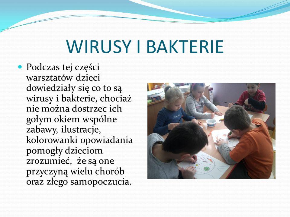 WIRUSY I BAKTERIE Podczas tej części warsztatów dzieci dowiedziały się co to są wirusy i bakterie, chociaż nie można dostrzec ich gołym okiem wspólne