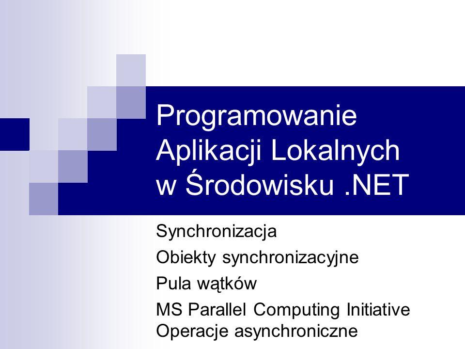Programowanie Aplikacji Lokalnych w Środowisku.NET Synchronizacja Obiekty synchronizacyjne Pula wątków MS Parallel Computing Initiative Operacje async