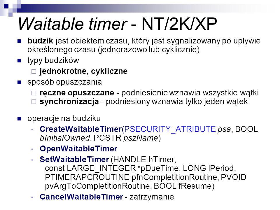 Waitable timer - NT/2K/XP budzik jest obiektem czasu, który jest sygnalizowany po upływie określonego czasu (jednorazowo lub cyklicznie) typy budzików