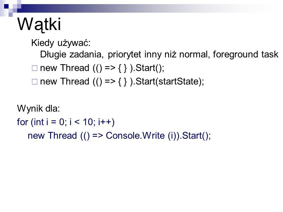 Wątki Kiedy używać: Długie zadania, priorytet inny niż normal, foreground task new Thread (() => { } ).Start(); new Thread (() => { } ).Start(startSta