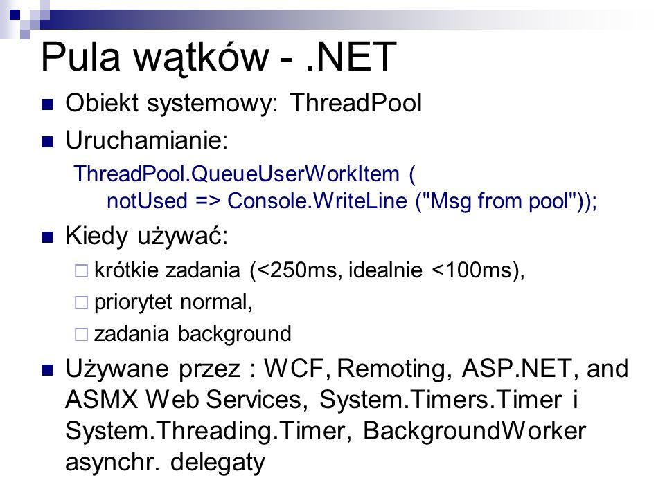 Pula wątków -.NET Obiekt systemowy: ThreadPool Uruchamianie: ThreadPool.QueueUserWorkItem ( notUsed => Console.WriteLine (