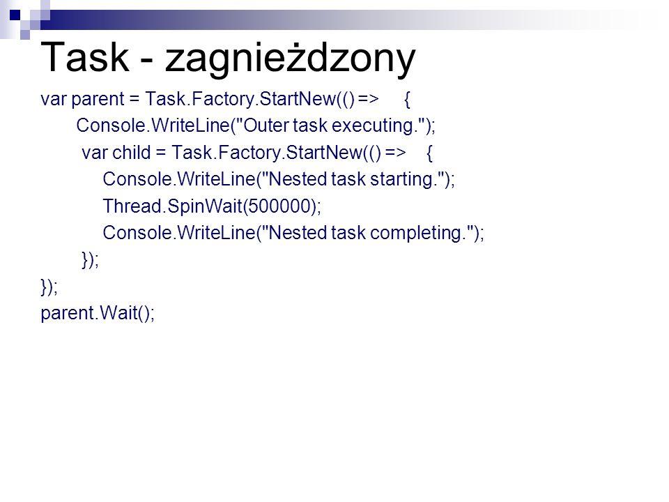 Task - zagnieżdzony var parent = Task.Factory.StartNew(() => { Console.WriteLine(