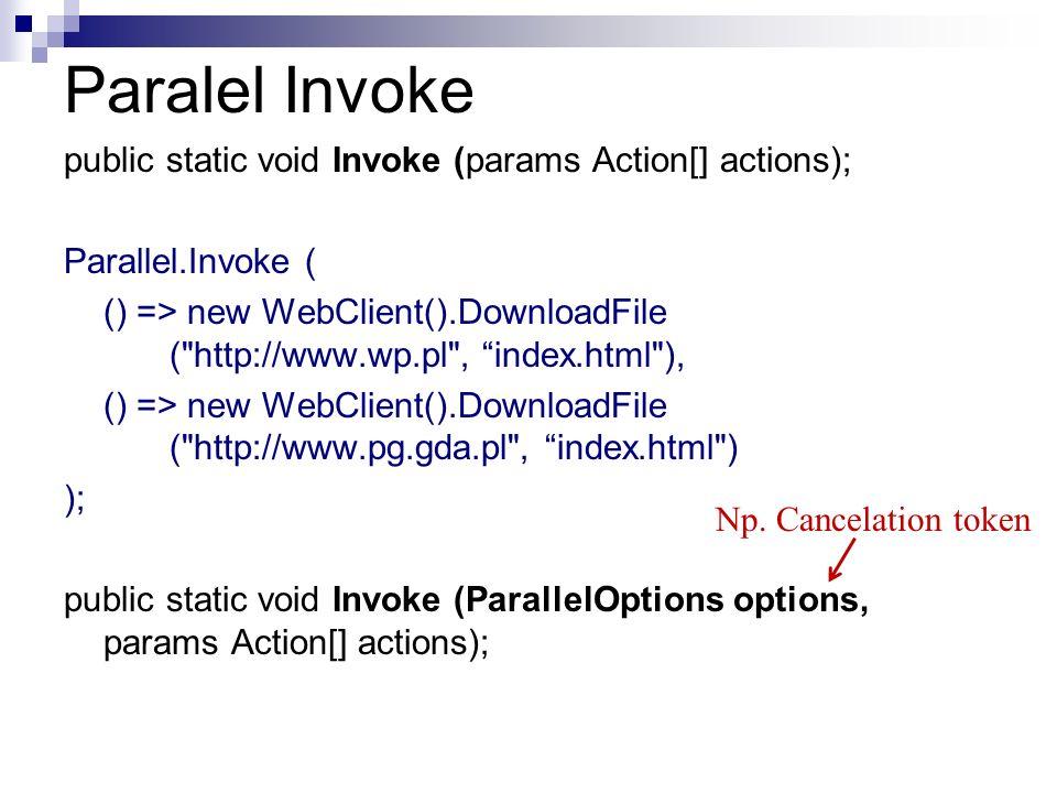 Paralel Invoke public static void Invoke (params Action[] actions); Parallel.Invoke ( () => new WebClient().DownloadFile (