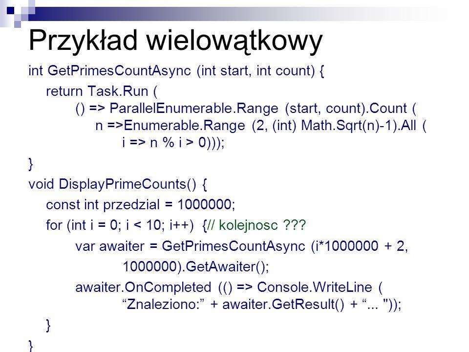 Przykład wielowątkowy int GetPrimesCountAsync (int start, int count) { return Task.Run ( () => ParallelEnumerable.Range (start, count).Count ( n =>Enu