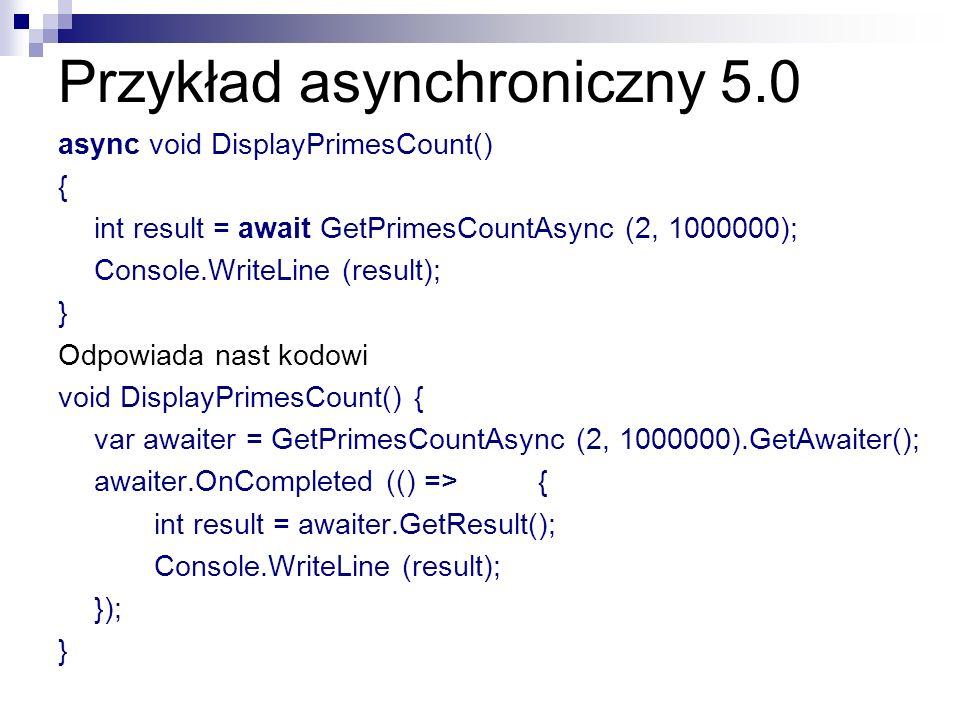 Przykład asynchroniczny 5.0 async void DisplayPrimesCount() { int result = await GetPrimesCountAsync (2, 1000000); Console.WriteLine (result); } Odpow