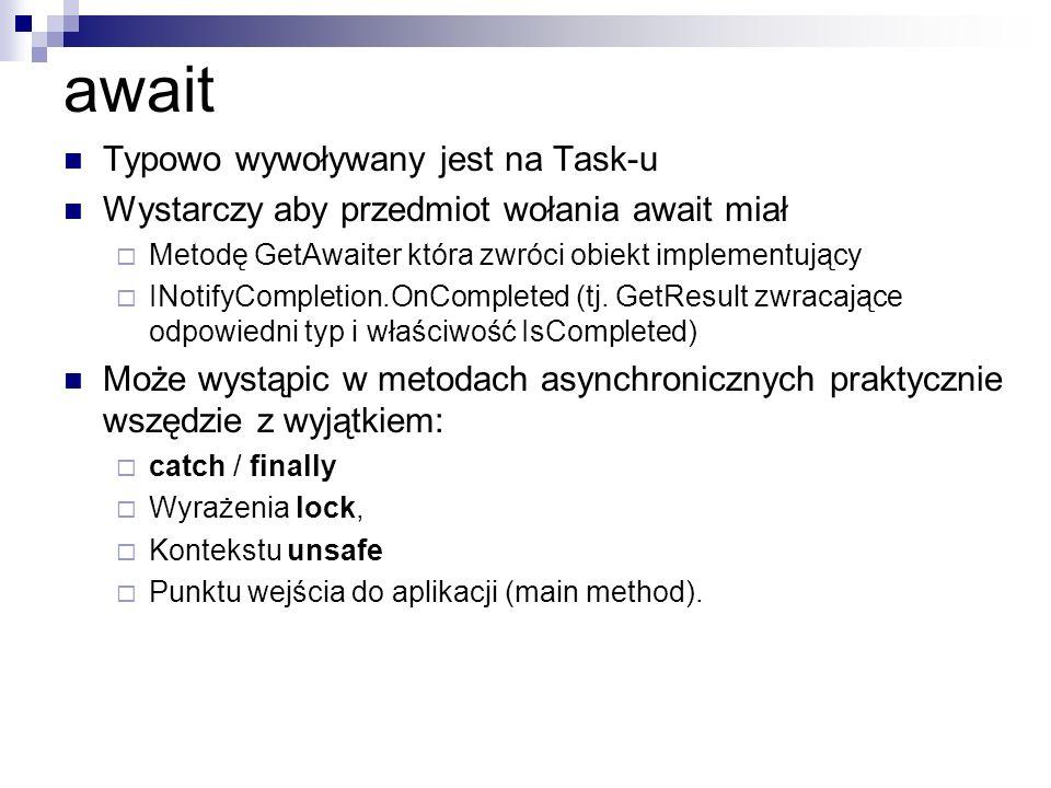 await Typowo wywoływany jest na Task-u Wystarczy aby przedmiot wołania await miał Metodę GetAwaiter która zwróci obiekt implementujący INotifyCompleti