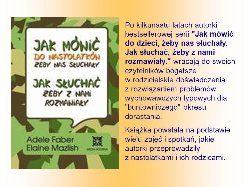 Po kilkunastu latach autorki bestsellerowej serii Jak mówić do dzieci, żeby nas słuchały.