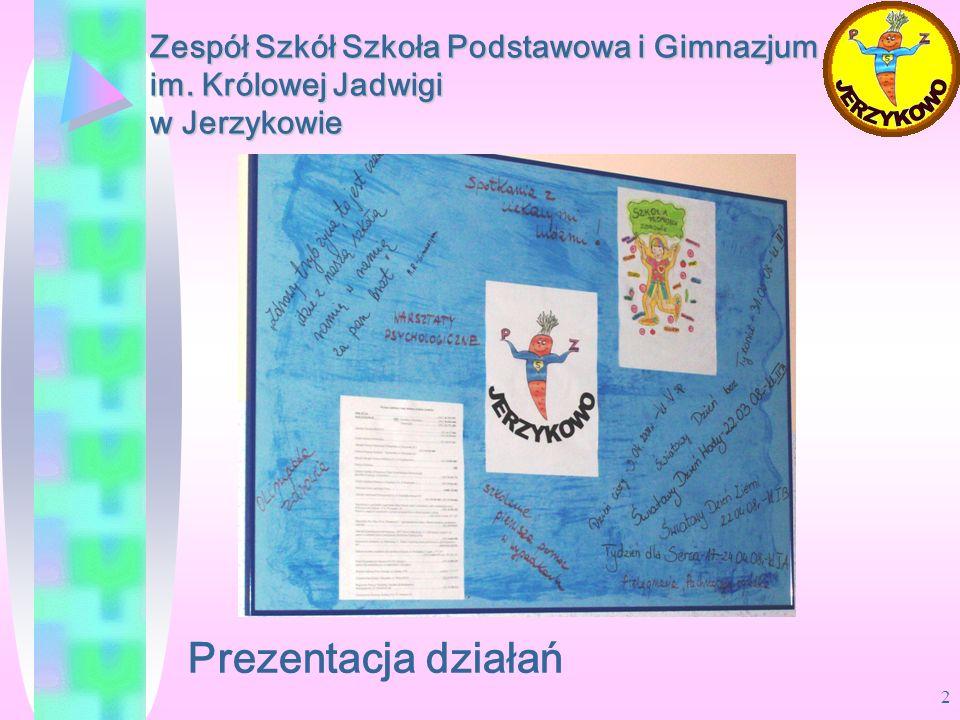 2 Zespół Szkół Szkoła Podstawowa i Gimnazjum im. Królowej Jadwigi w Jerzykowie Prezentacja działań