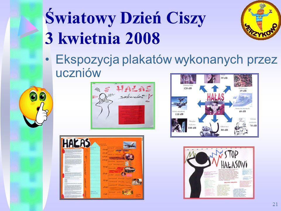 21 Światowy Dzień Ciszy 3 kwietnia 2008 Ekspozycja plakatów wykonanych przez uczniów