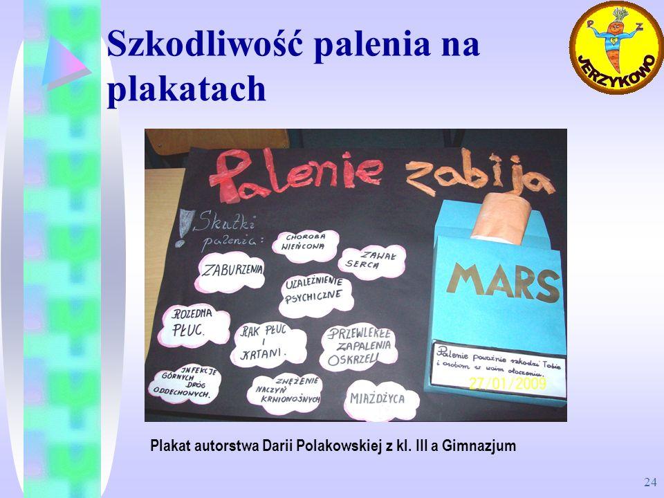 24 Szkodliwość palenia na plakatach Plakat autorstwa Darii Polakowskiej z kl. III a Gimnazjum
