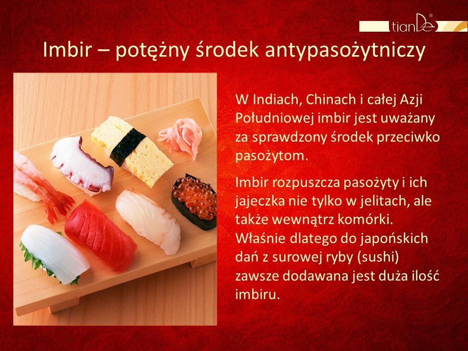 Imbir – potężny środek antypasożytniczy W Indiach, Chinach i całej Azji Południowej imbir jest uważany za sprawdzony środek przeciwko pasożytom. Imbir