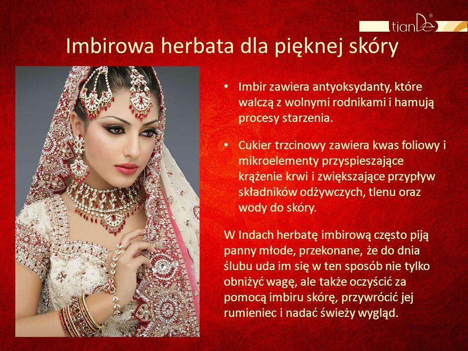 Imbirowa herbata dla pięknej skóry Imbir zawiera antyoksydanty, które walczą z wolnymi rodnikami i hamują procesy starzenia. Cukier trzcinowy zawiera