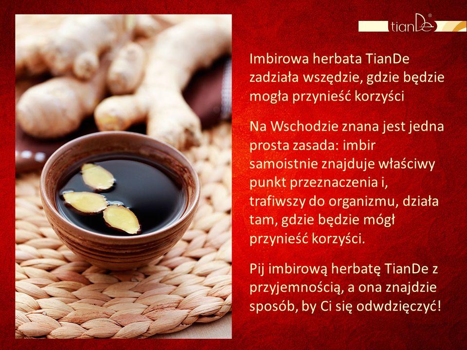 Imbirowa herbata TianDe zadziała wszędzie, gdzie będzie mogła przynieść korzyści Na Wschodzie znana jest jedna prosta zasada: imbir samoistnie znajduj