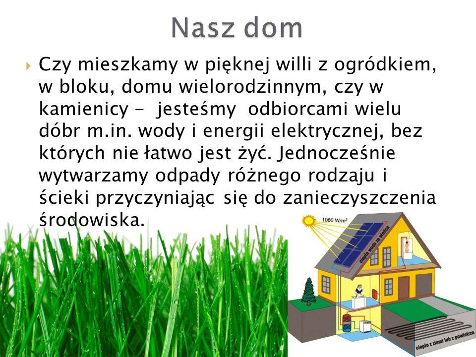 Czy mieszkamy w pięknej willi z ogródkiem, w bloku, domu wielorodzinnym, czy w kamienicy - jesteśmy odbiorcami wielu dóbr m.in. wody i energii elektry