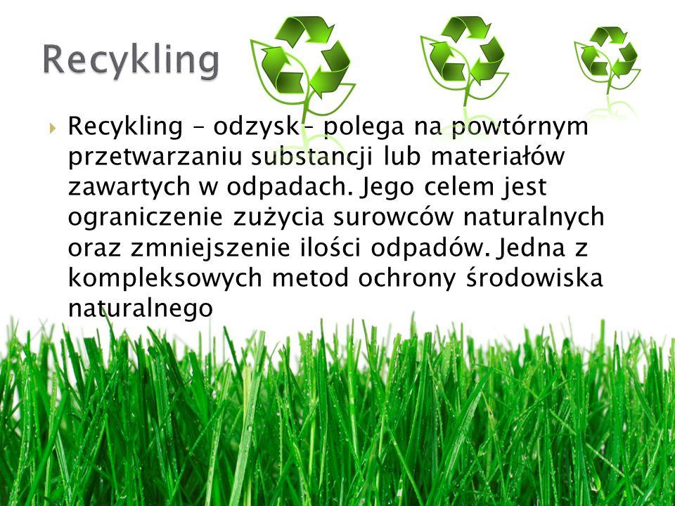 Recykling – odzysk- polega na powtórnym przetwarzaniu substancji lub materiałów zawartych w odpadach.