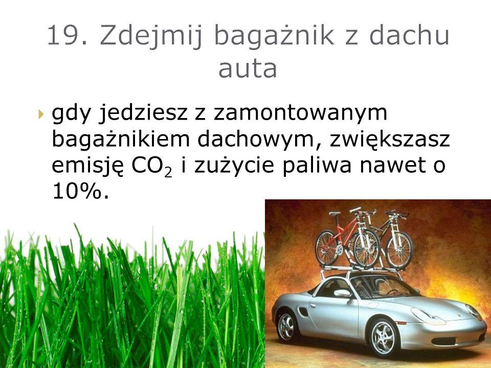 gdy jedziesz z zamontowanym bagażnikiem dachowym, zwiększasz emisję CO 2 i zużycie paliwa nawet o 10%.