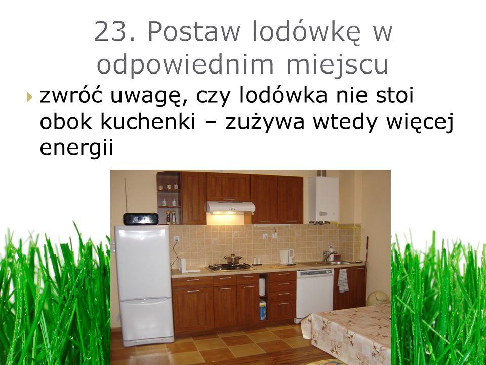 zwróć uwagę, czy lodówka nie stoi obok kuchenki – zużywa wtedy więcej energii