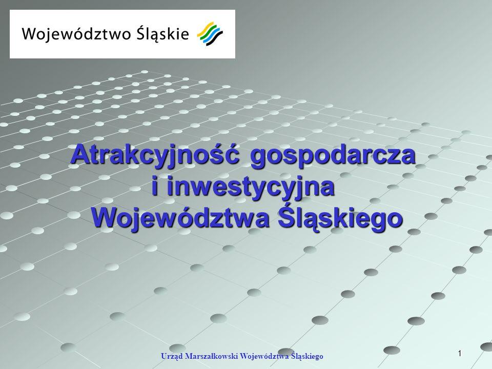 1 Atrakcyjność gospodarcza i inwestycyjna Województwa Śląskiego Województwa Śląskiego Urząd Marszałkowski Województwa Śląskiego