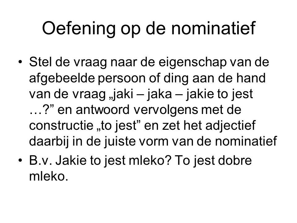 Oefening op de nominatief Stel de vraag naar de eigenschap van de afgebeelde persoon of ding aan de hand van de vraag jaki – jaka – jakie to jest ….