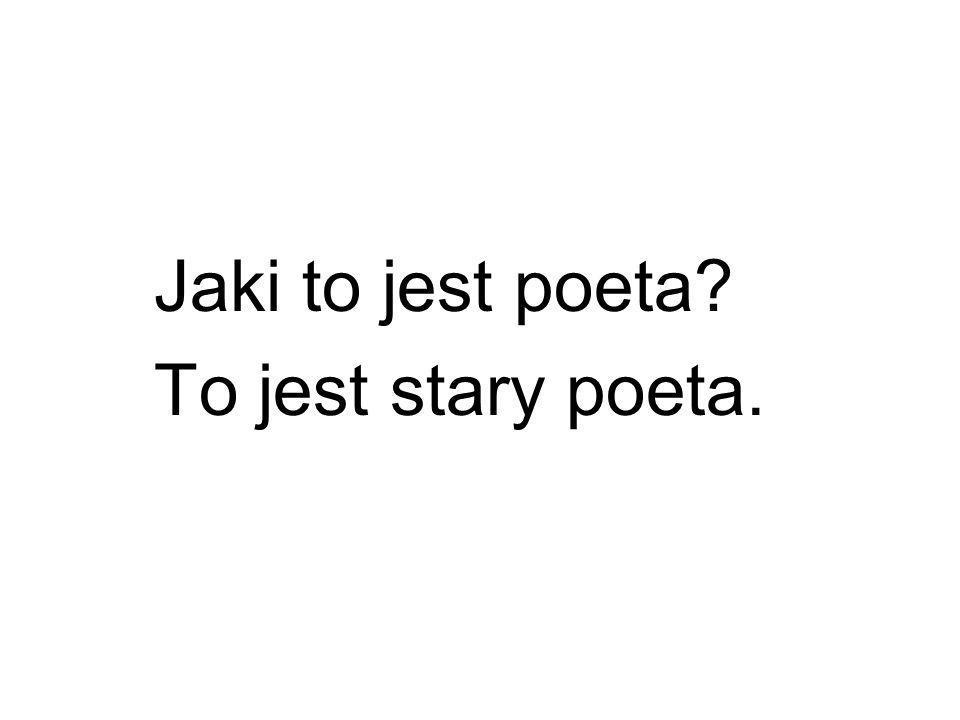 Jaki to jest poeta To jest stary poeta.