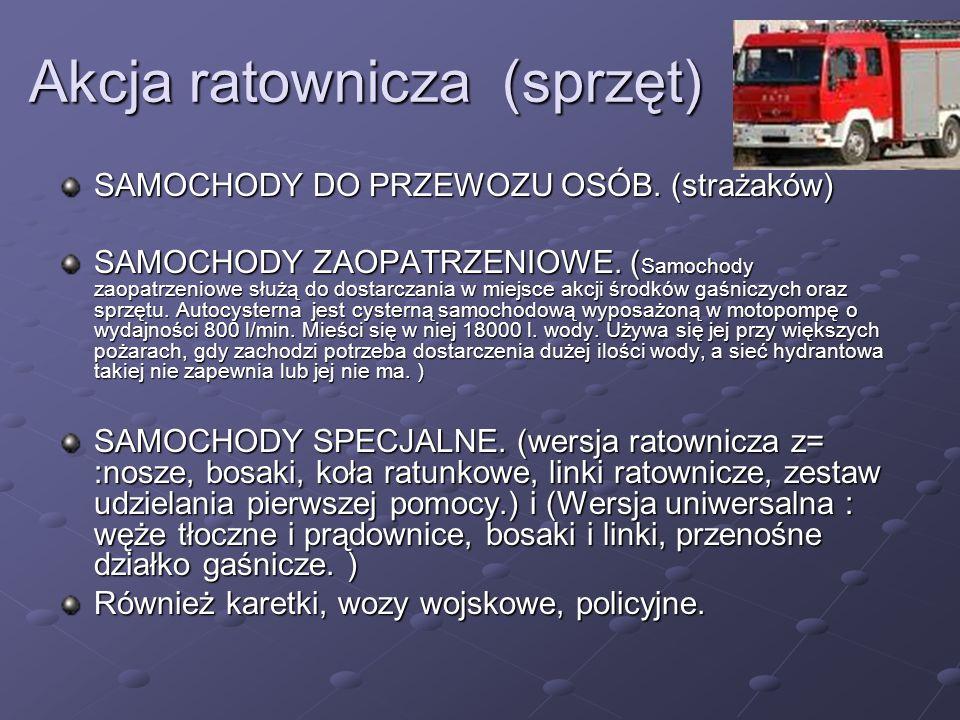 Akcja ratownicza (sprzęt) SAMOCHODY DO PRZEWOZU OSÓB. (strażaków) SAMOCHODY ZAOPATRZENIOWE. ( Samochody zaopatrzeniowe służą do dostarczania w miejsce