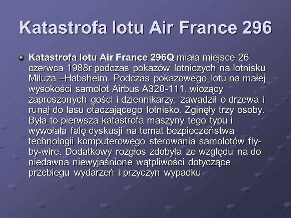 Katastrofa lotu Air France 296 Katastrofa lotu Air France 296Q miała miejsce 26 czerwca 1988r podczas pokazów lotniczych na lotnisku Miluza –Habsheim.