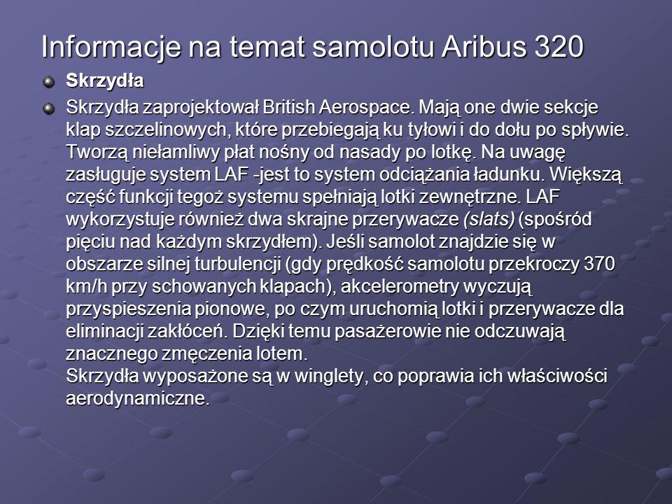 Informacje na temat samolotu Aribus 320 Skrzydła Skrzydła zaprojektował British Aerospace. Mają one dwie sekcje klap szczelinowych, które przebiegają