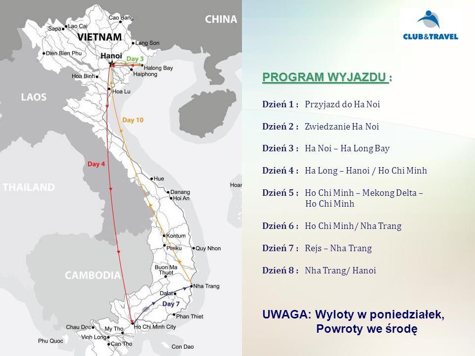 PROGRAM WYJAZDU : Dzień 1 : Przyjazd do Ha Noi Dzień 2 : Zwiedzanie Ha Noi Dzień 3 : Ha Noi – Ha Long Bay Dzień 4 : Ha Long – Hanoi / Ho Chi Minh Dzień 5 : Ho Chi Minh – Mekong Delta – Ho Chi Minh Dzień 6 : Ho Chi Minh/ Nha Trang Dzień 7 : Rejs – Nha Trang Dzień 8 : Nha Trang/ Hanoi UWAGA: Wyloty w poniedziałek, Powroty we środę