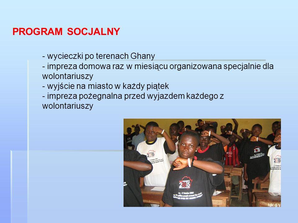 PROGRAM SOCJALNY - wycieczki po terenach Ghany - impreza domowa raz w miesiącu organizowana specjalnie dla wolontariuszy - wyjście na miasto w każdy piątek - impreza pożegnalna przed wyjazdem każdego z wolontariuszy