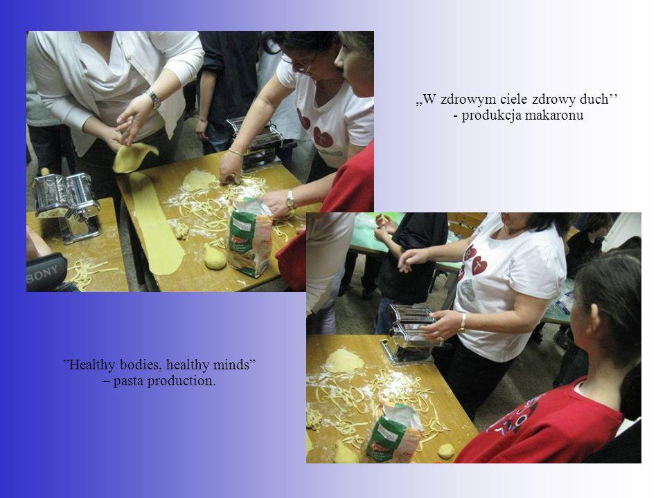 ,,W zdrowym ciele zdrowy duch - produkcja makaronu Healthy bodies, healthy minds – pasta production.