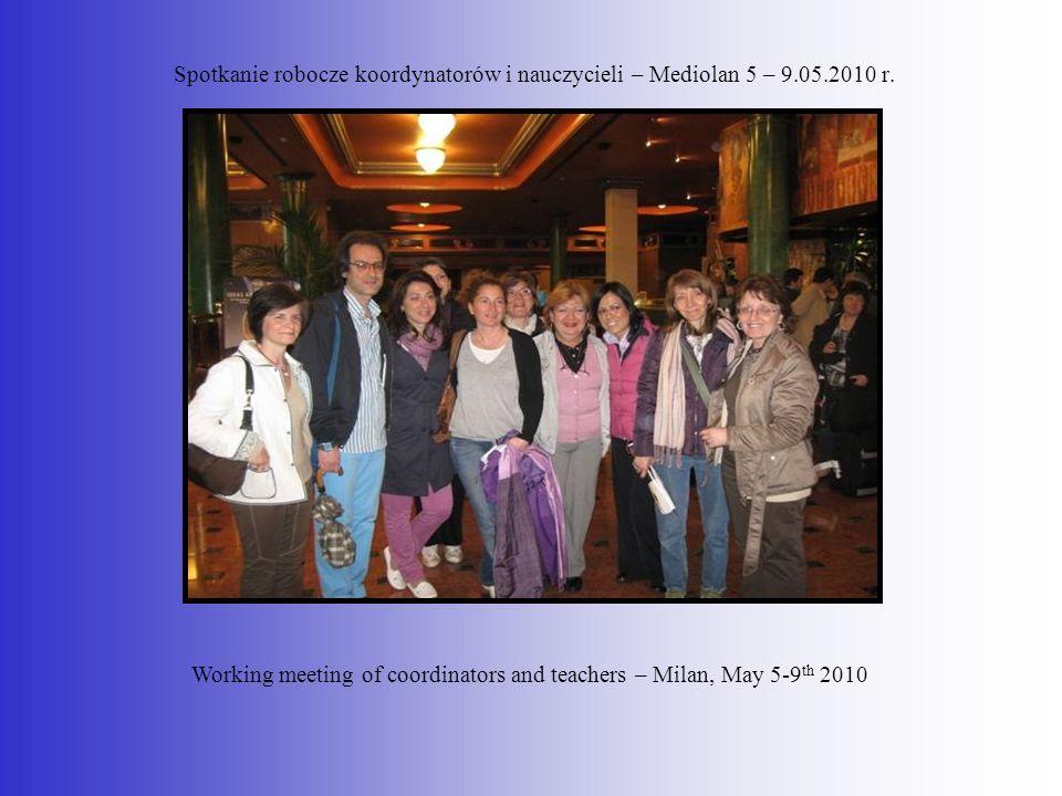 Spotkanie robocze koordynatorów i nauczycieli – Mediolan 5 – 9.05.2010 r. Working meeting of coordinators and teachers – Milan, May 5-9 th 2010