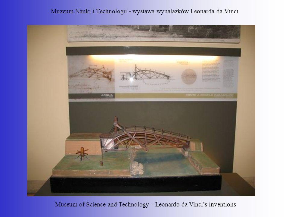 Muzeum Nauki i Technologii - wystawa wynalazków Leonarda da Vinci Museum of Science and Technology – Leonardo da Vincis inventions