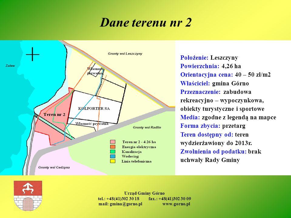 Urząd Gminy Górno tel.: +48(41)302 30 18 fax.: +48(41)302 30 09 mail: gmina@gorno.pl www.gorno.pl Dane terenu nr 2 Położenie: Leszczyny Powierzchnia: