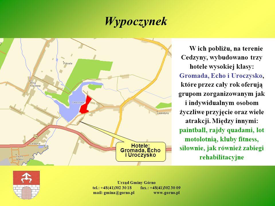 Urząd Gminy Górno tel.: +48(41)302 30 18 fax.: +48(41)302 30 09 mail: gmina@gorno.pl www.gorno.pl Wypoczynek Hotele: Gromada, Echo i Uroczysko W ich p