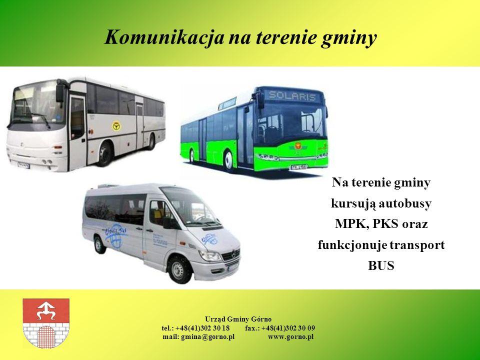 Urząd Gminy Górno tel.: +48(41)302 30 18 fax.: +48(41)302 30 09 mail: gmina@gorno.pl www.gorno.pl Komunikacja na terenie gminy Na terenie gminy kursuj