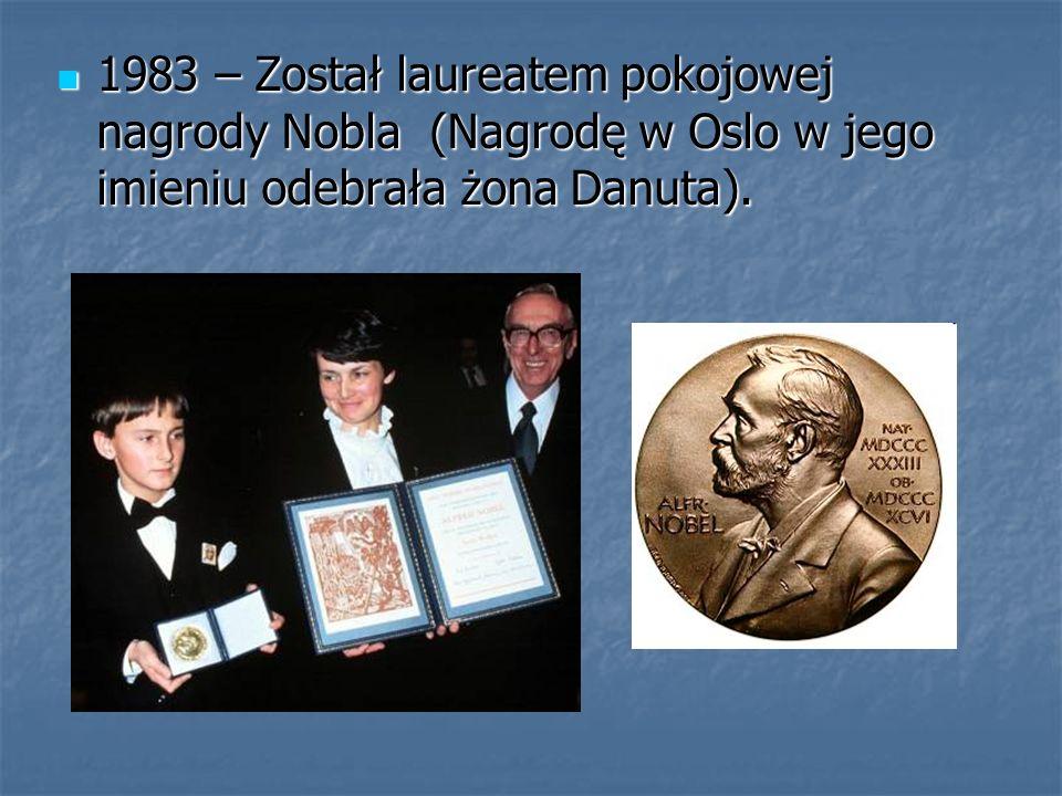 1983 – Został laureatem pokojowej nagrody Nobla (Nagrodę w Oslo w jego imieniu odebrała żona Danuta). 1983 – Został laureatem pokojowej nagrody Nobla