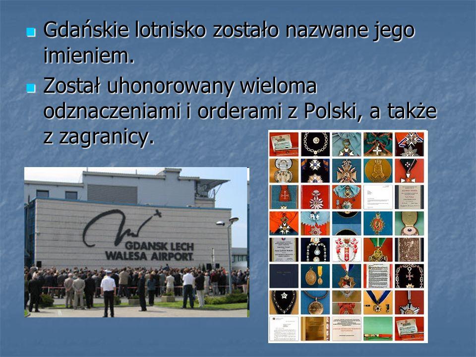 Gdańskie lotnisko zostało nazwane jego imieniem. Gdańskie lotnisko zostało nazwane jego imieniem. Został uhonorowany wieloma odznaczeniami i orderami