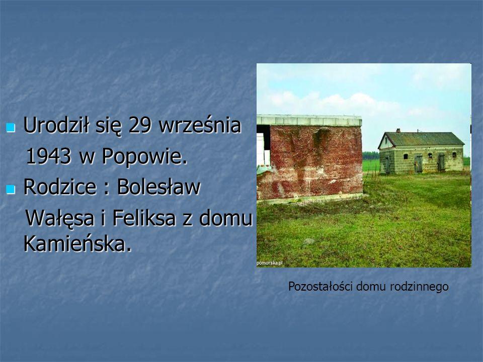 Urodził się 29 września Urodził się 29 września 1943 w Popowie. 1943 w Popowie. Rodzice : Bolesław Rodzice : Bolesław Wałęsa i Feliksa z domu Kamieńsk